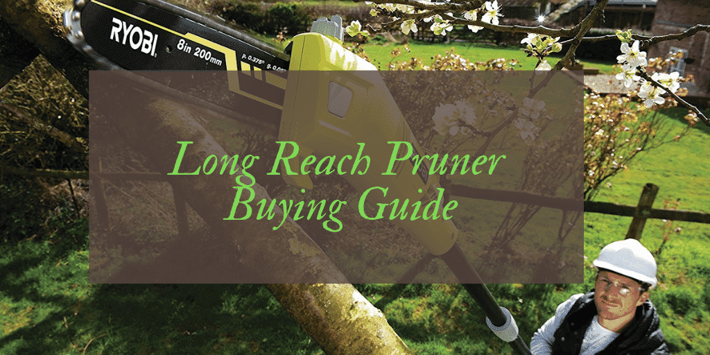 Best Long Reach Pruner Reviews UK