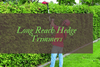 Best Long Reach Hedge Trimmer Reviews UK