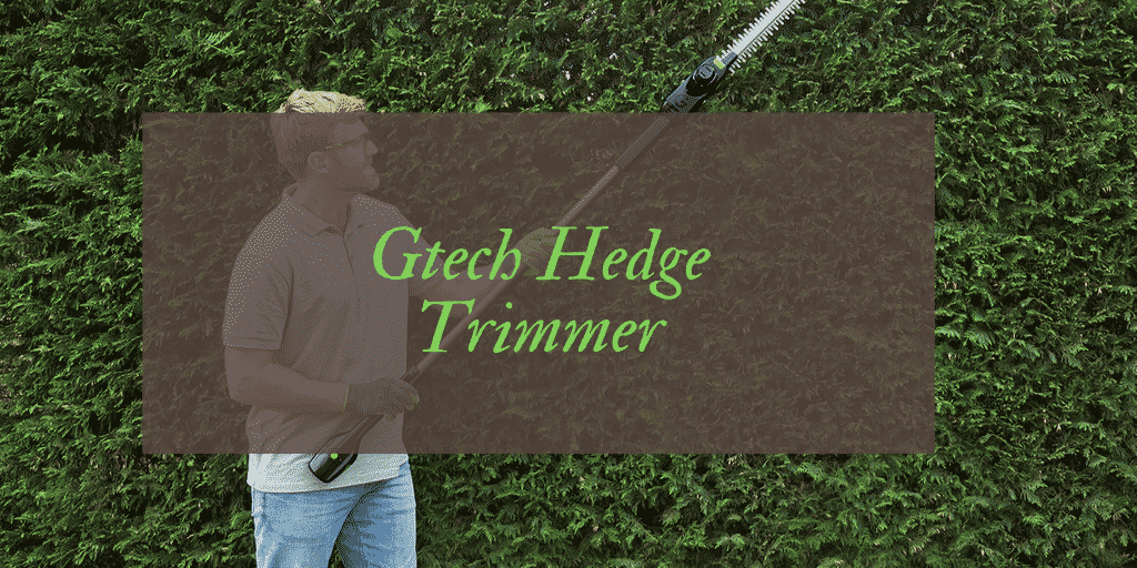 Gtech Cordless Hedge Trimmer HT 3.0 Review