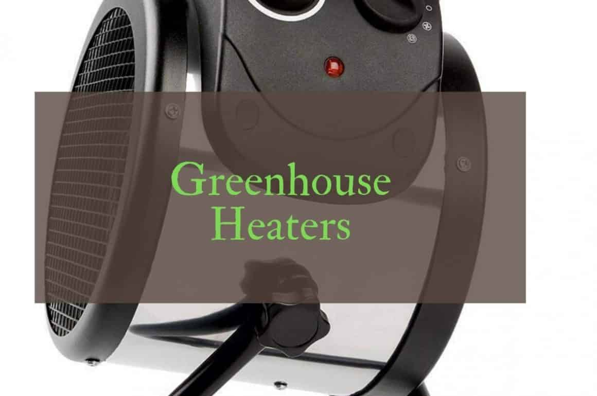 Best Greenhouse Heaters Reviews UK