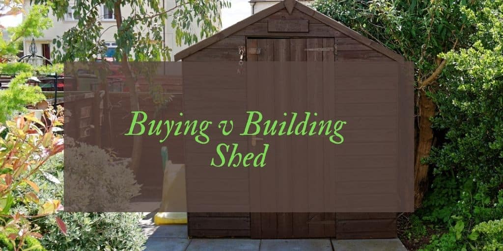 Buying v Building A Shed