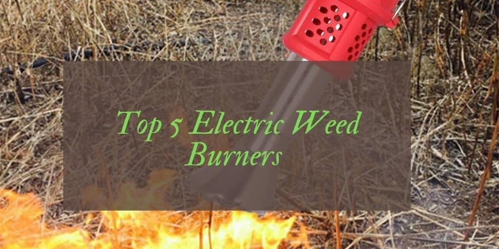 Best electric Weed Burners UK Reviews